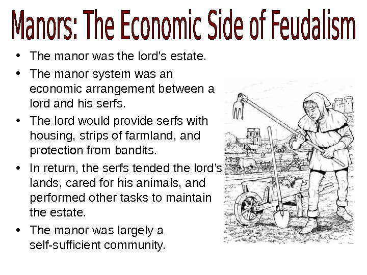 • The manor was the lord's estate. • The manor system was an economic arrangement