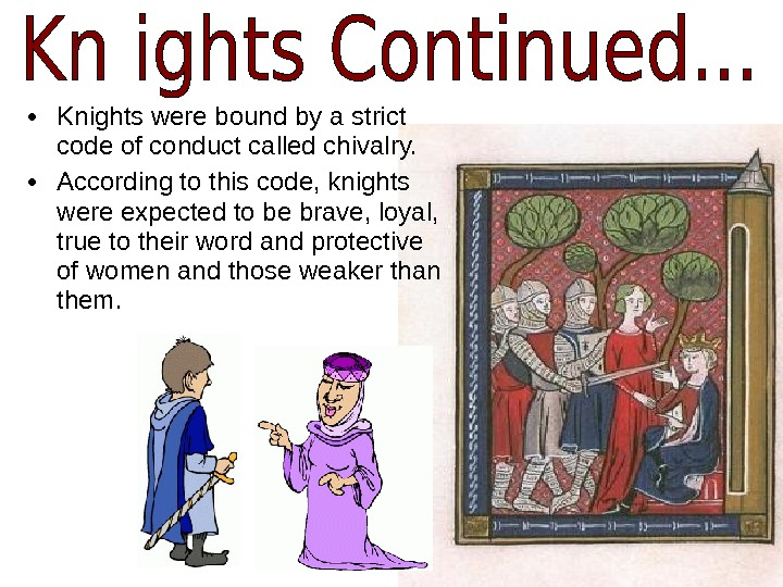 • Knights were bound by a strict code of conduct called chivalry. • According to