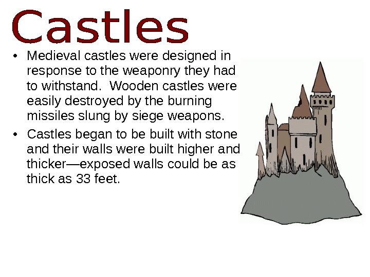 • Medieval castles were designed in response to the weaponry they had to withstand.