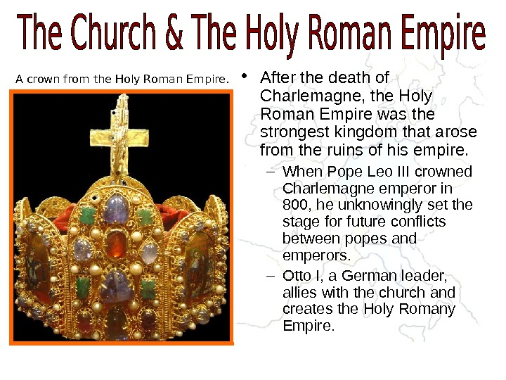 A crown from the Holy Roman Empire. • After the death of Charlemagne, the Holy Roman