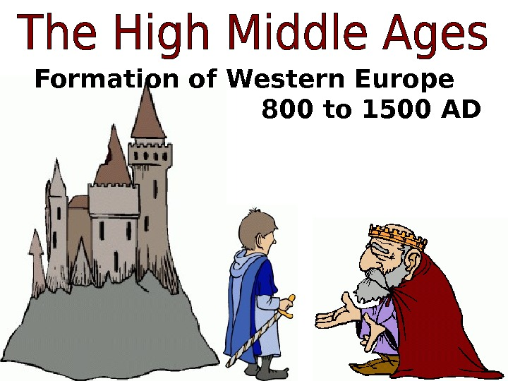 Formation of Western Europe   800 to 1500 AD