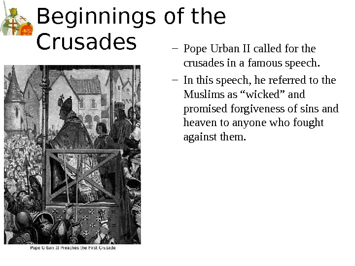 Beginnings of the Crusades – Pope Urban II called for the crusades in a famous speech.