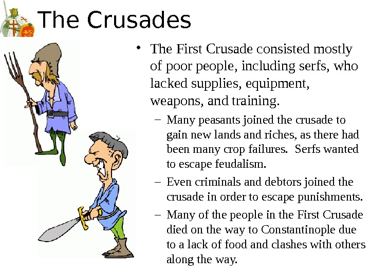 The Crusades • The First Crusade consisted mostly of poor people, including serfs, who lacked supplies,