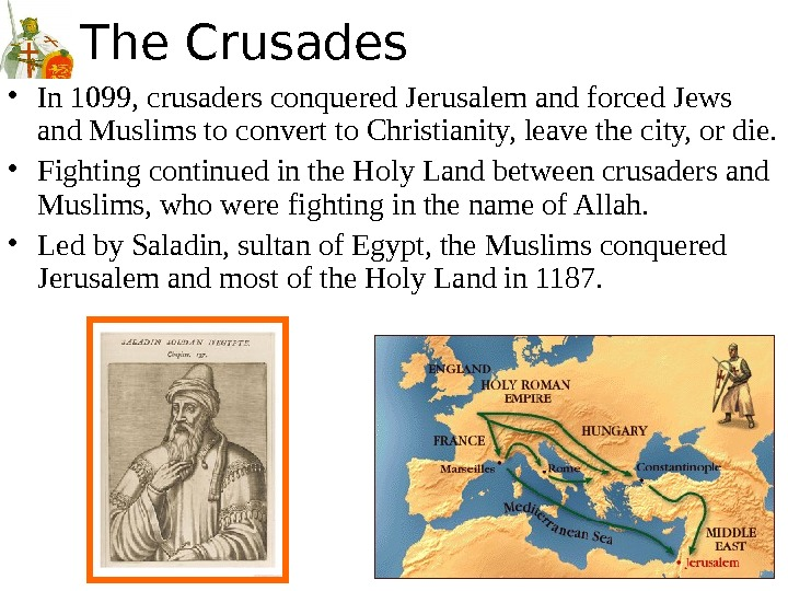 The Crusades • In 1099, crusaders conquered Jerusalem and forced Jews and Muslims to convert to