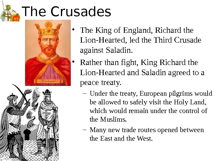 The Crusades • The King of England, Richard the Lion-Hearted, led the Third Crusade against Saladin.