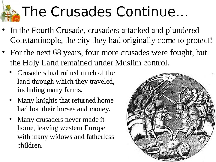 The Crusades Continue… • In the Fourth Crusade, crusaders attacked and plundered Constantinople, the city they