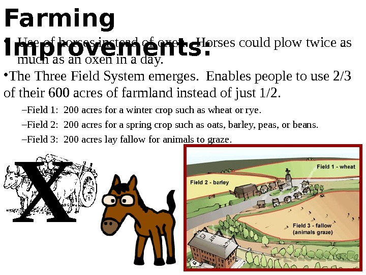 Farming Improvements: • Use of horses instead of oxen.  Horses could plow twice as much