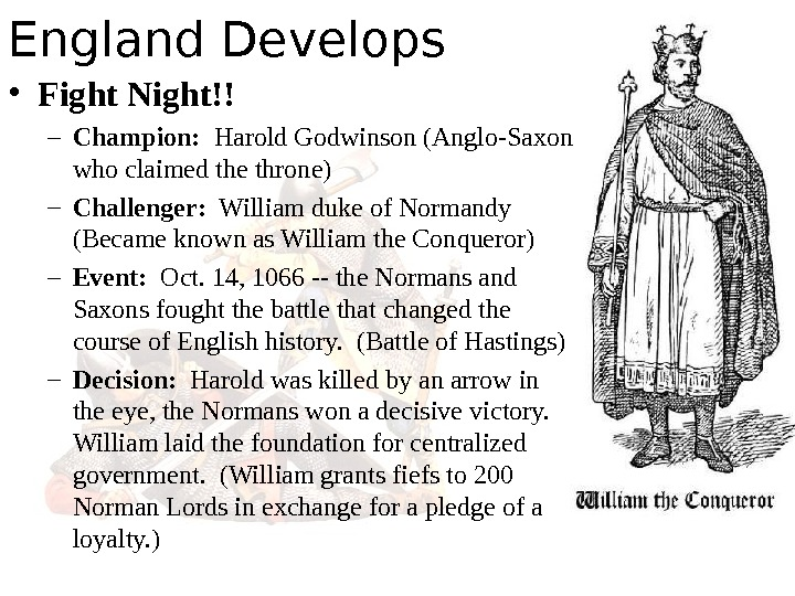 England Develops • Fight Night!! – Champion:  Harold Godwinson (Anglo-Saxon who claimed the throne) –