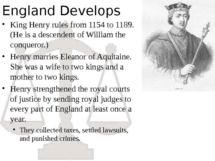 England Develops • King Henry rules from 1154 to 1189.  (He is a descendent of