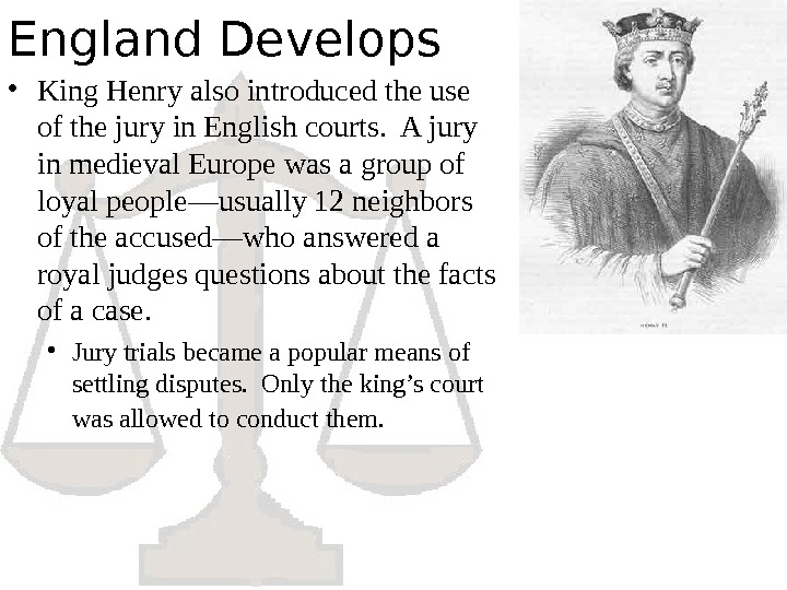 England Develops • King Henry also introduced the use of the jury in English courts.