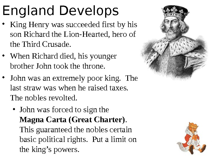 England Develops • King Henry was succeeded first by his son Richard the Lion-Hearted, hero of