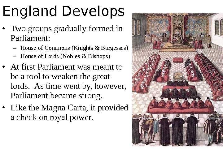 • Two groups gradually formed in Parliament: – House of Commons (Knights & Burgesses) –