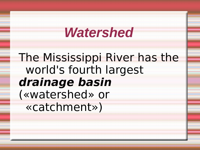 Watershed The Mississippi River has the world's fourth largest drainage basin ( «watershed» or  «catchment»