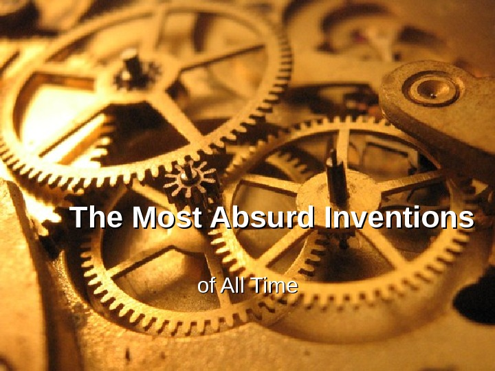 The Most Absurd Inventions of All Time