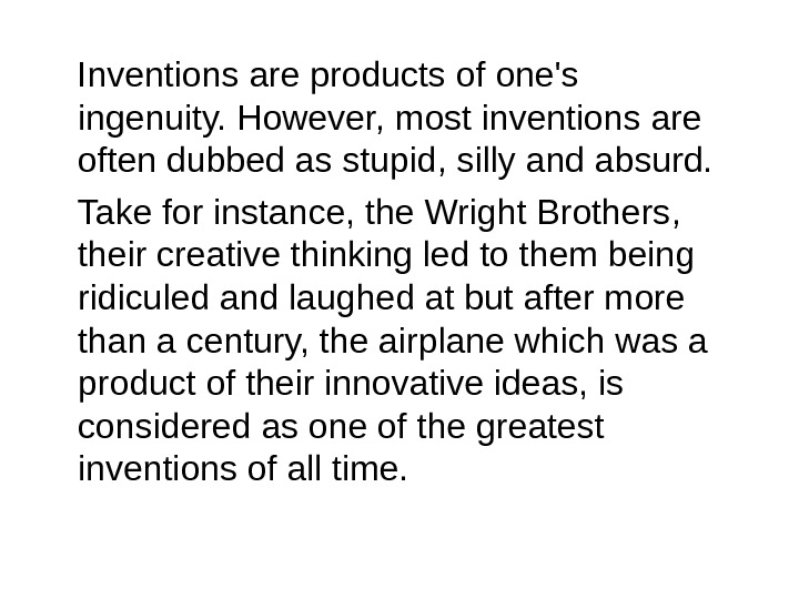 Inventions are products of one's ingenuity.  However, most inventions are often dubbed as