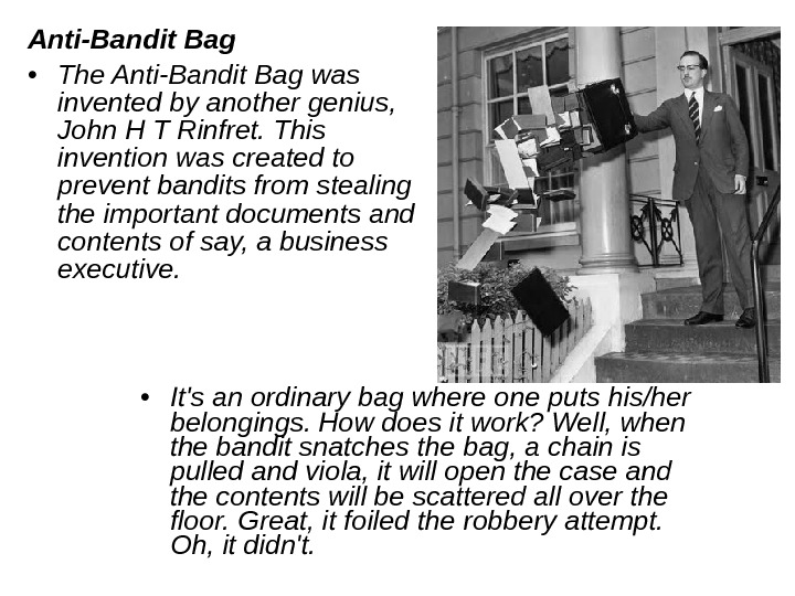 Anti-Bandit Bag  • The Anti-Bandit Bag was invented by another genius,  John H T