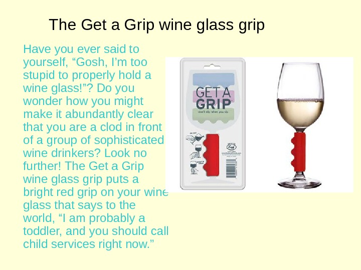 "The Get a Grip wine glass grip Have you ever said to yourself, ""Gosh, I'm too"