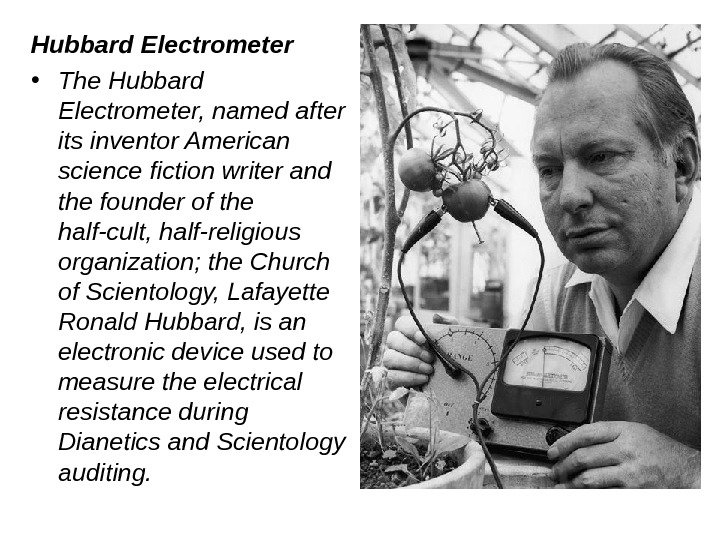 Hubbard Electrometer  • The Hubbard Electrometer, named after its inventor American science fiction writer and