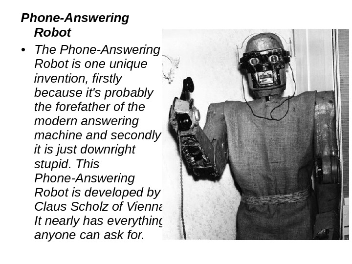 Phone-Answering Robot  • The Phone-Answering Robot is one unique invention, firstly because it's probably the
