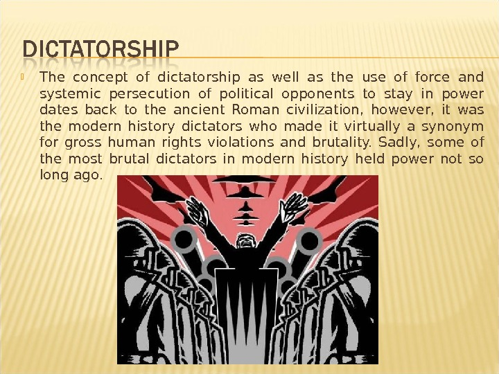 The concept of dictatorship as well as the use of force and systemic persecution of
