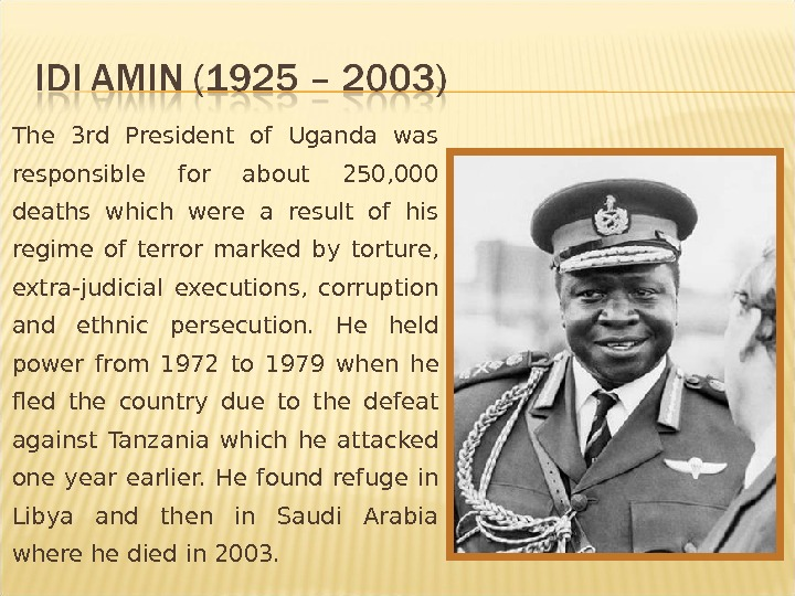 The 3 rd President of Uganda was responsible for about 250, 000 deaths which were