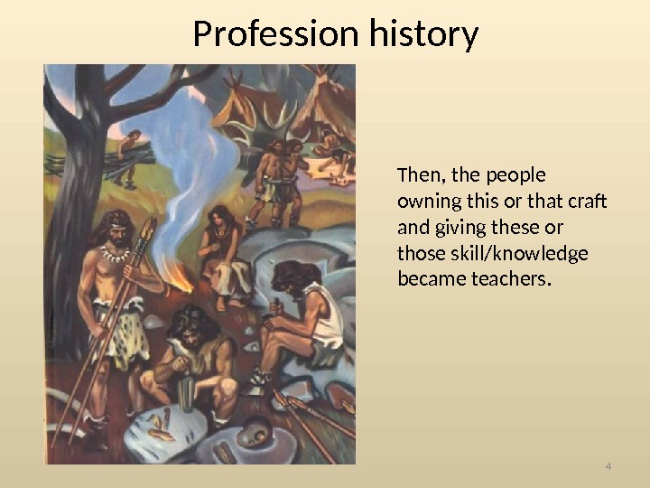 Profession history  Then, the people owning this or that craft and giving these or those