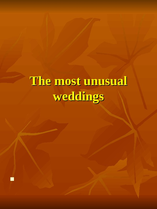 The most unusual weddings