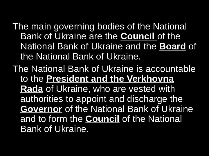 The main governing bodies of the National Bank of Ukraine are the Council of