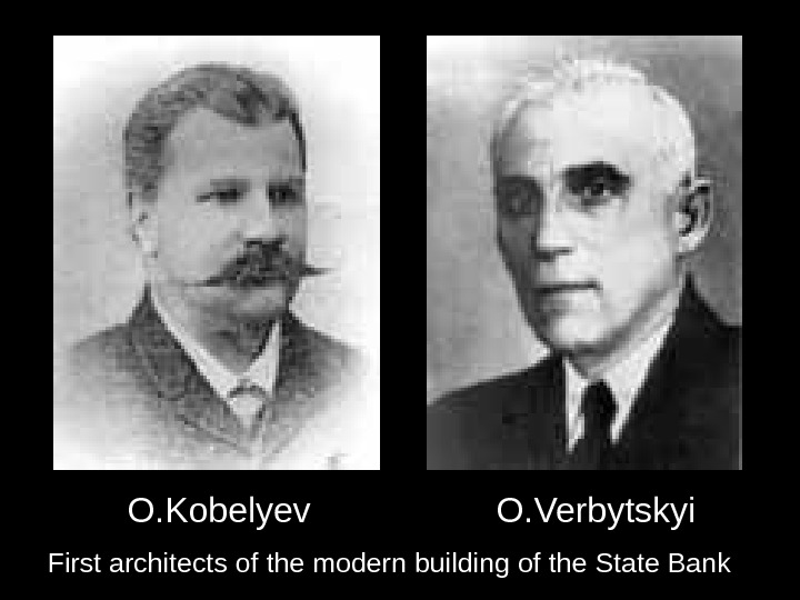 O. Kobelyev   O. Verbytskyi First architects of the modern building of