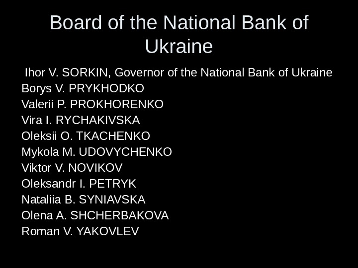 Board of the National Bank of Ukraine  Ihor V. SORKIN ,  Governor