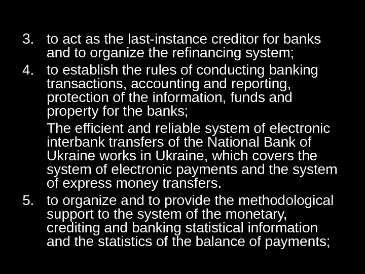 3. to act as the last-instance creditor for banks and to organize the refinancing