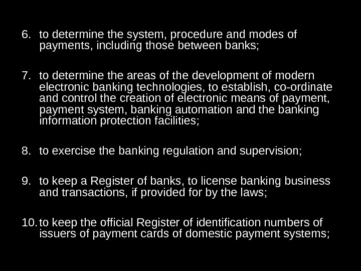 6. to determine the system, procedure and modes of payments, including those between banks;