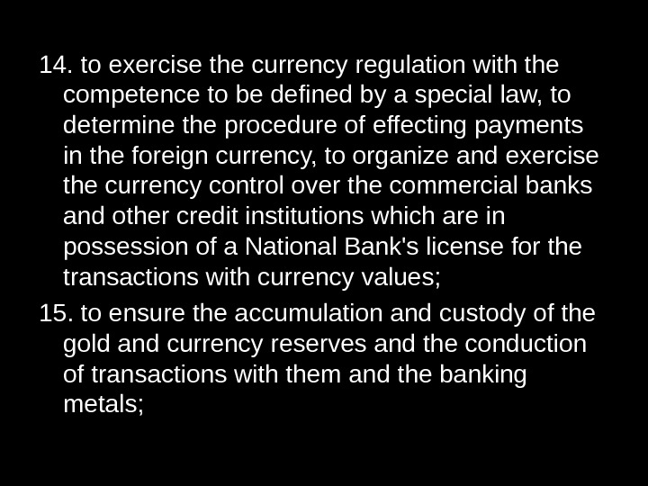 14. to exercise the currency regulation with the competence to be defined by a