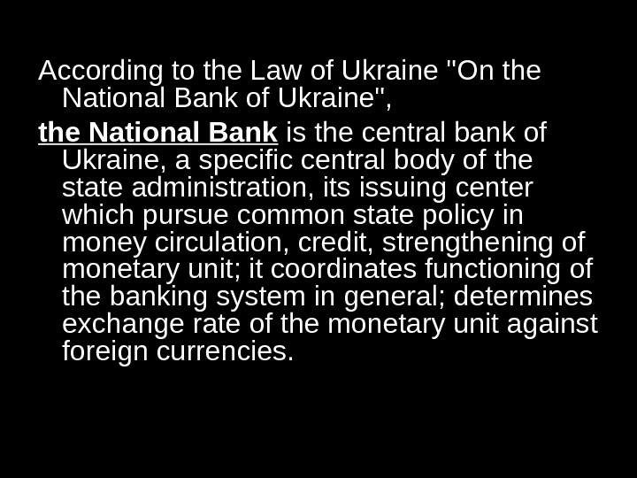 According to the Law of Ukraine On the National Bank of Ukraine,  the