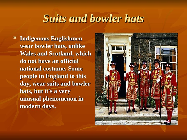 SS uits and bowler hats Indigenous Englishmen wear bowler hats, unlike Wales and Scotland,