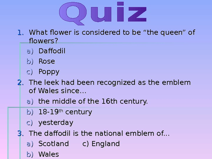 "1. 1. What flower is considered to be ""the queen"" of flowers? a)a) Daffodil b)b) Rose"