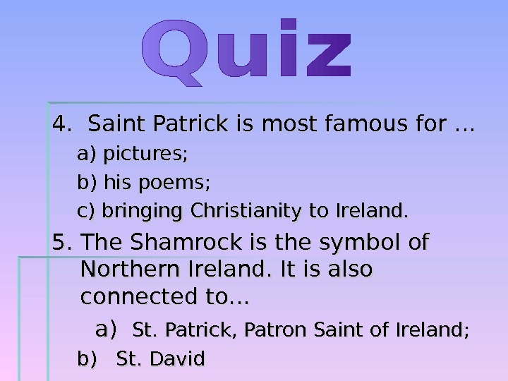 4.  Saint Patrick is most famous for … a) pictures ; ; b) his poems