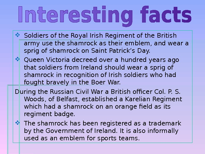Soldiers of the Royal Irish Regiment of the British army use the shamrock as their