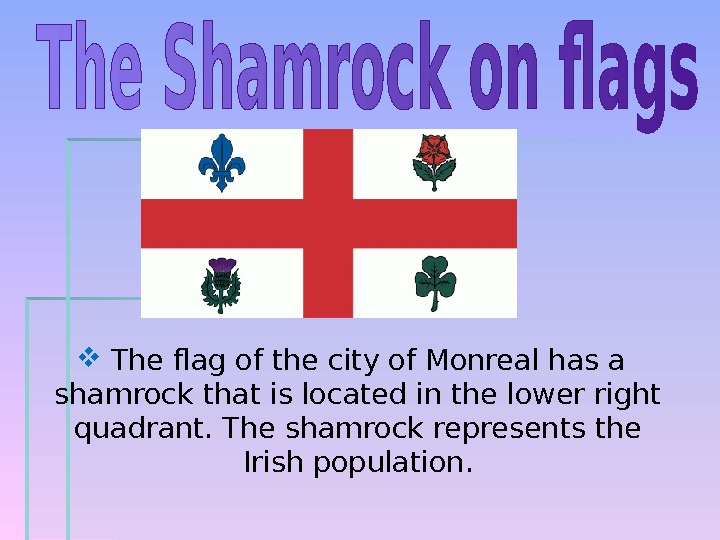 The flag of the city of Monreal has a shamrock that is located in the