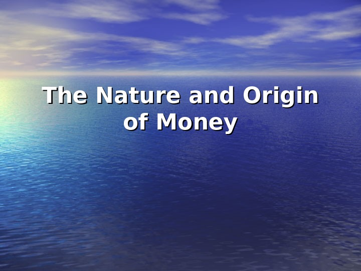 The Nature and Origin of Money
