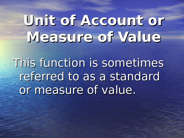 Unit of Account or Measure of Value This function is sometimes referred to as a standard