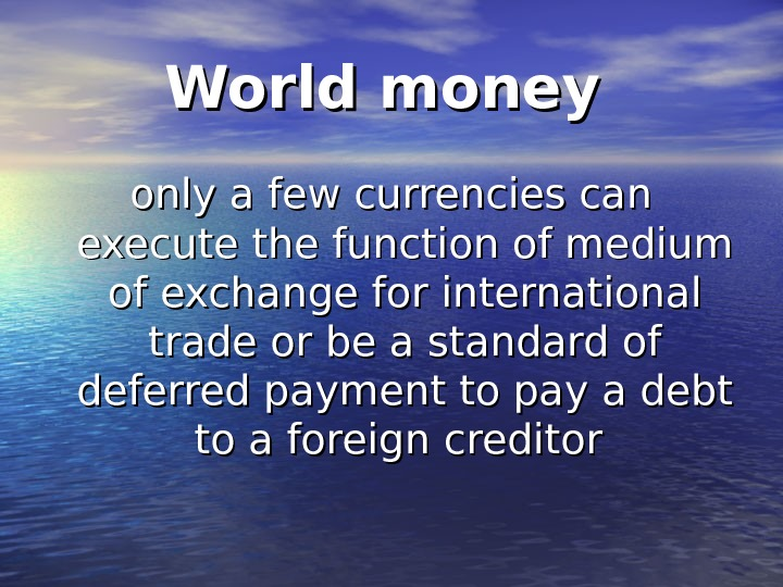 World money  only a few currencies can execute the function of medium of exchange for