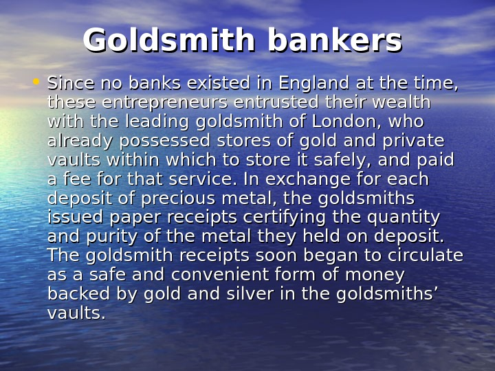 Goldsmith bankers • Since no banks existed in England at the time,  these entrepreneurs entrusted