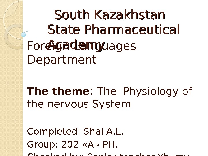 South Kazakhstan State Pharmaceutical Academy Foreign Languages Department The theme :  The Physiology of