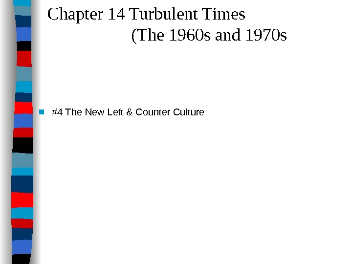 Chapter 14 Turbulent Times     (The 1960 s and 1970 s ■ #4