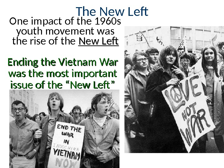 "The New Lef Ending the Vietnam War was the most important issue of the ""New Lef""One"