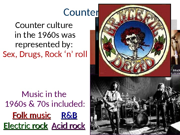Counter Culture Counter culture in the 1960 s was represented by:  Sex, Drugs, Rock 'n'