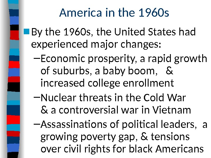 America in the 1960 s ■ By the 1960 s, the United States had experienced major