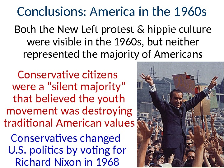 Conclusions: America in the 1960 s Both the New Lef protest & hippie culture were visible