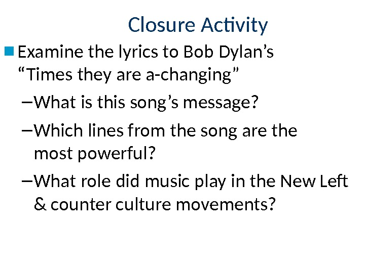 "Closure Activity ■ Examine the lyrics to Bob Dylan's ""Times they are a-changing"" – What is"